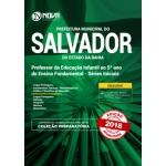 Apostila Prefeitura de Salvador - BA 2018 - Professor da Educação Infantil ao 5º ano do Ensino Fundamental - Séries Iniciais