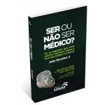 Ser ou não ser médico? Os 15 segredos que você precisa conhecer sobre a carreira médica no Brasil