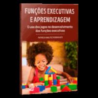 Funções Executivas e Aprendizagem - O uso dos jogos no desenvolvimento das funções executivas
